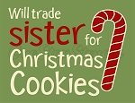 4520 * Will Trade Sister for Christmas Cookies Stencil 9.25x12